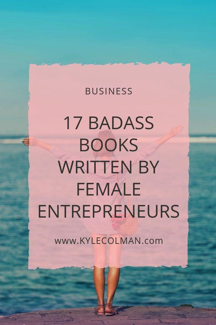 Badass books by female entrepreneurs that will inspire you 17 Badass Books Written By Female Entrepreneurs  Kyle Coleman 17 Badass Books Written By Female Entrepreneurs...