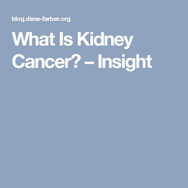 What Is Kidney Cancer? – Insight