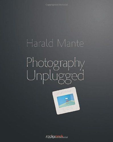Photography Unplugged by Harald Mante, http://www.amazon.com/dp/1933952474/ref=cm_sw_r_pi_dp_1fDYrb0E2VEP4