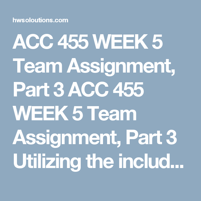 Acc 455 Week 5 Team Assignment Part 3 Acc 455 Week 5 Team
