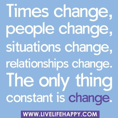 Times Change People Change Situations Change Words To Live By