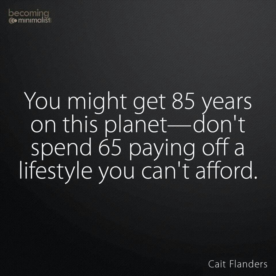 Don't spend your life paying off a lifestyle you can't afford
