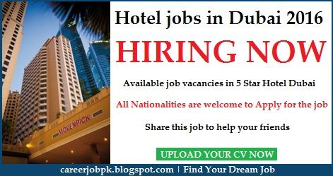 Hotel jobs in Dubai 2016. Various available job vacancies in various department. All nationalities are welcome to apply for the job.