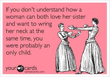 Sisters - It's funny because it's true:) @ Paige Paddick