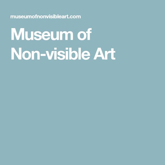 museum of non visible art art appreciation and art history