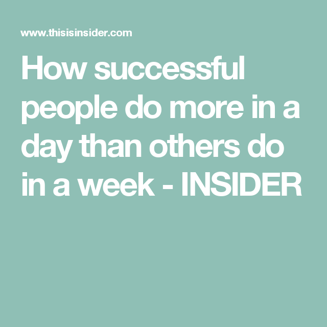 How successful people do more in a day than others do in a week - INSIDER