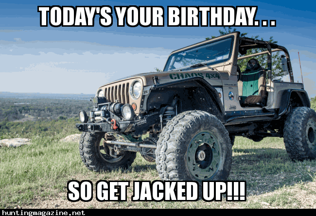 Hunting Meme Todays Your Birthday So Get Jacked Up