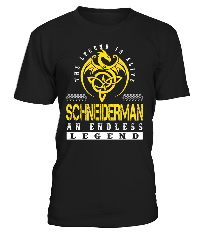 The Legend is Alive SCHNEIDERMAN An Endless Legend Last Name T-Shirt #LegendIsAlive