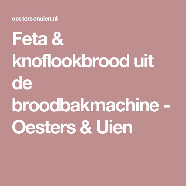 Feta & knoflookbrood uit de broodbakmachine - Oesters & Uien