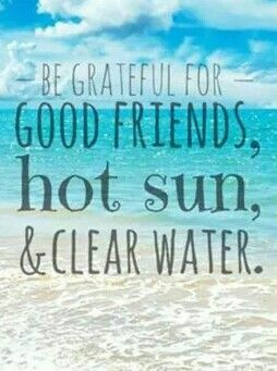 Be Grateful For Good Friends Hot Sun And Clear Water Beach