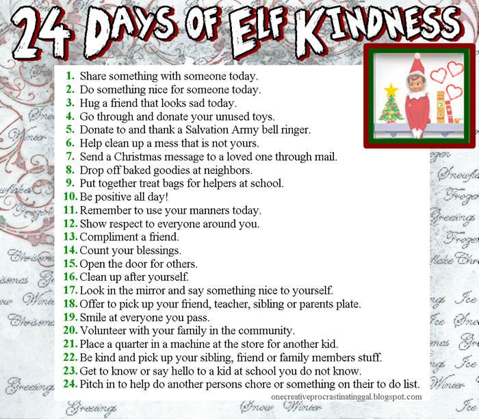 24 Days of Elf Kindness....A list for kids. A deed a day! The meaning in the end is the same and it is the most important message to send your kids. Acts of Kindness make such a powerful impact on kids. It really allows them see that they can make a difference, no matter how old they are.