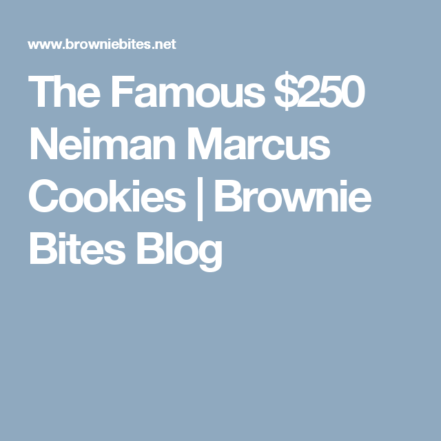 The Famous $250 Neiman Marcus Cookies | Brownie Bites Blog