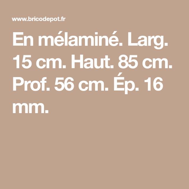 En Melamine Larg 15 Cm Haut 85 Cm Prof 56 Cm Ep 16 Mm Meuble Haut Cuisine Meuble Bas Cuisine Haut
