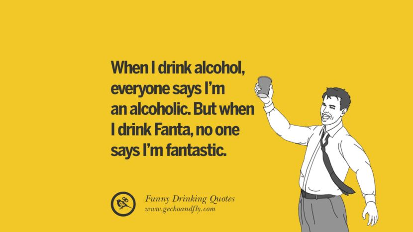 50 Funny Saying On Drinking Alcohol Having Fun And Partying Alcohol Quotes Funny Drinking Quotes Friday Drinking Quotes