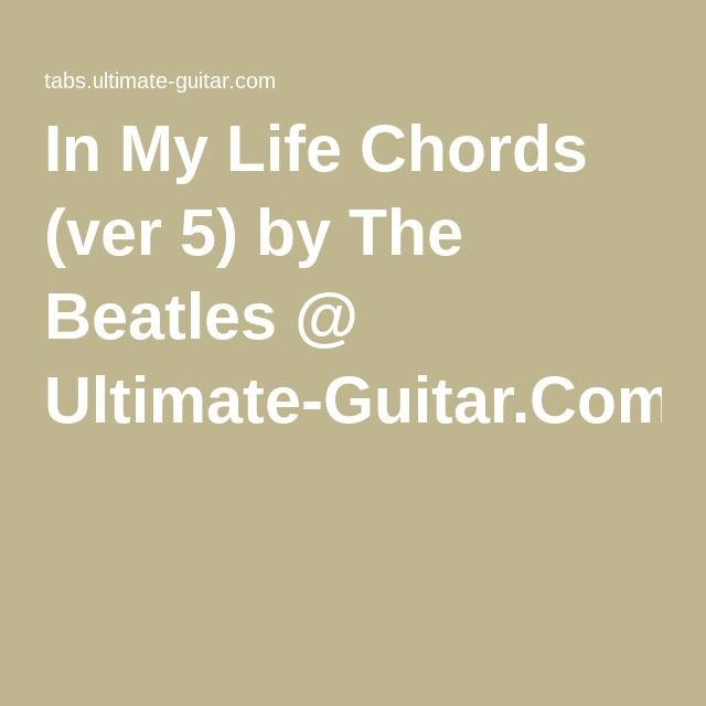 In My Life Chords Ver 5 By The Beatles Ultimate Guitar