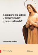 La mujer en la Biblia : ¿discriminada?, ¿minusvalorada? / Celso Rodríguez Fernández