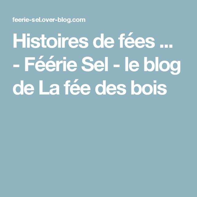 Histoires de fées ... - Féérie Sel - le blog de La fée des bois