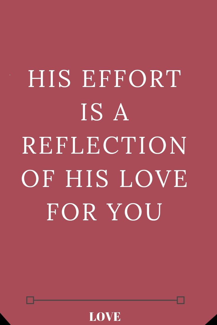 HIS EFFORT IS A REFLECTION OF HIS LOVE FOR YOU   The Thought Catalogs is part of Love quotes for boyfriend -