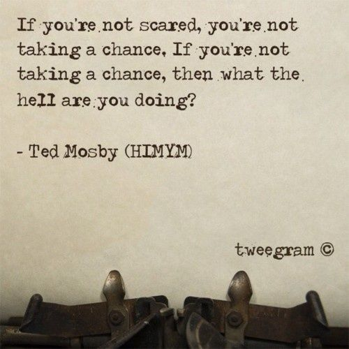 Quotes About Taking Chances If Youre Not Scared Youre Not