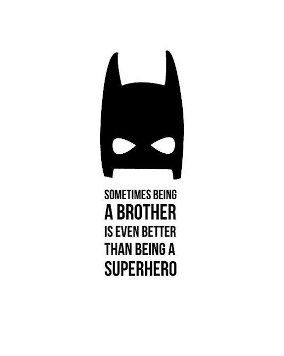 """""""Sometimes being a brother is better than being a superhero"""" batman print 