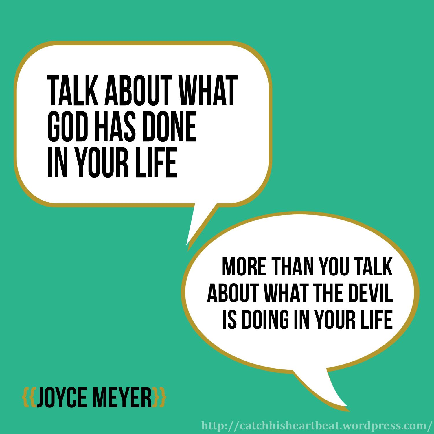 Joyce Meyer Enjoying Everyday Life Quotes Talk About What God Has Done In Your Life More Than You Talk About