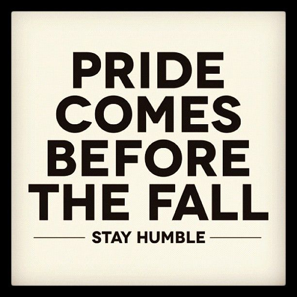 """""""Pride comes before the fall. Stay humble."""" quote quotes"""