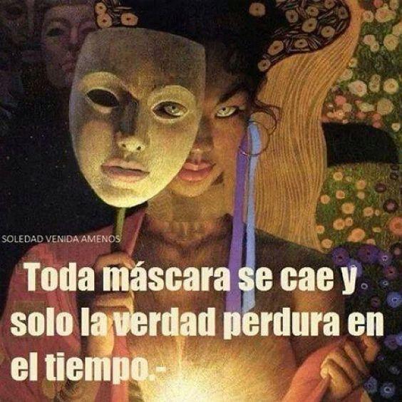 ... Toda mascara se cae y solo la verdad perdura en el tiempo.