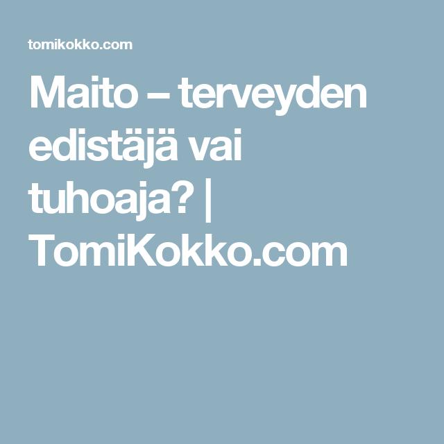 Maito – terveyden edistäjä vai tuhoaja? | TomiKokko.com
