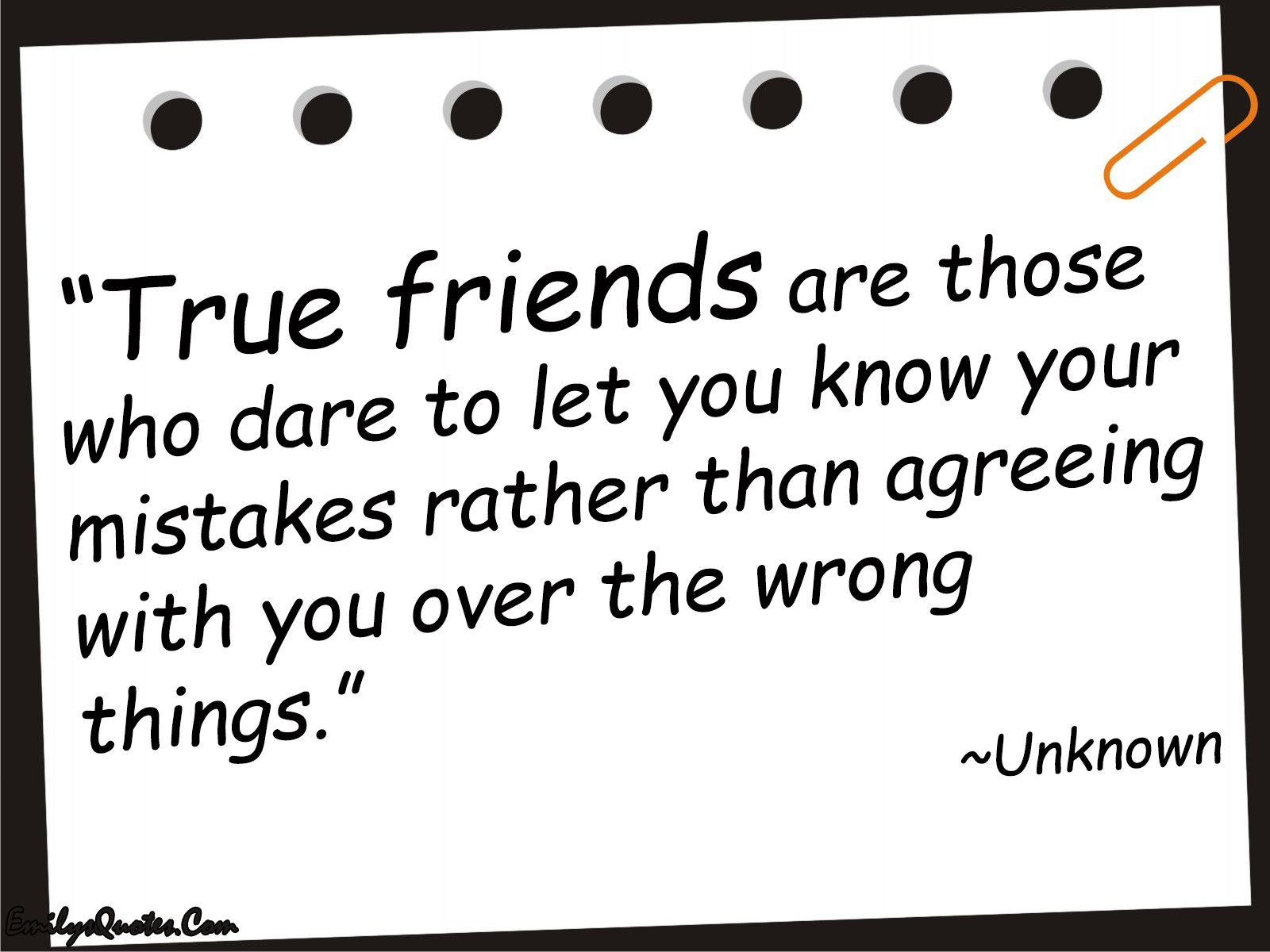 True friends are those who dare to let you know your mistakes