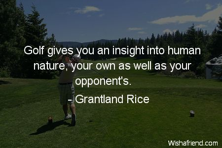 Golf Quotes Inspiration Golf Gives You An Insight Into Human Nature Your Own As Well As . Decorating Design