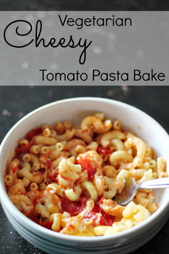 Vegetarian Cheesy Tomato Pasta Bake - The House of Plaidfuzz