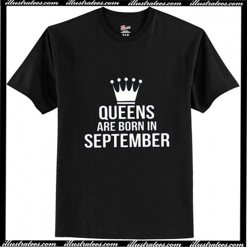 Queens Are Born In September T Shirt Ap T Shirt Shirts Mens Tops