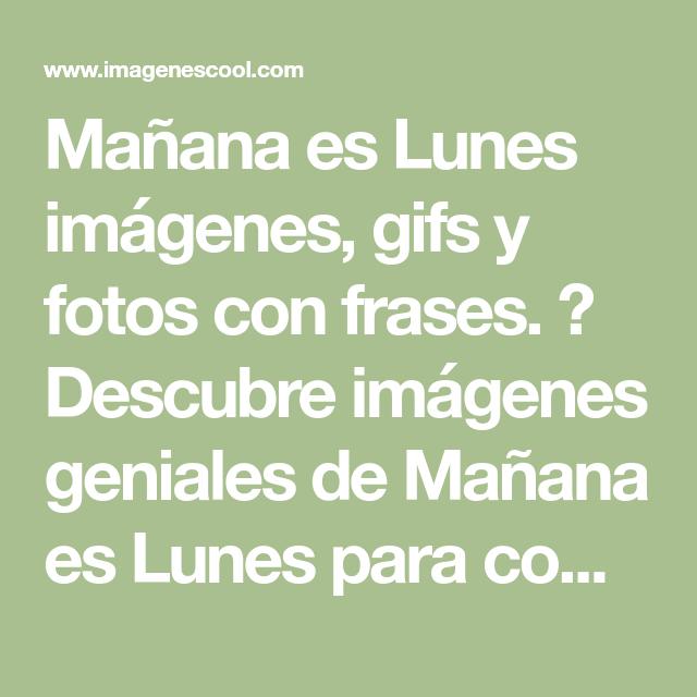 Mañana Es Lunes Imágenes, Gifs Y Fotos Con Frases