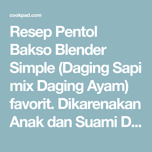 Resep Pentol Bakso Blender Simple Daging Sapi Mix Daging Ayam Oleh Iphonie Amelia Destyani Resep Daging Sapi Bakso Sapi