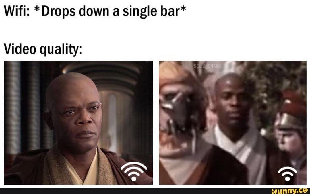 Wifi Drops Down A Single Bar Video Quality Ifunny Funny Star Wars Memes Star Wars Memes Star Wars Jokes