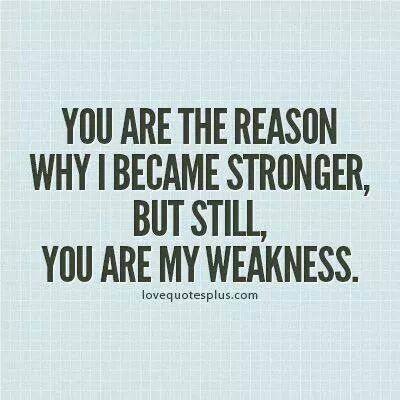 Quotes For Ex Boyfriend You Still Love You're My Weakness  Thoughts & Inspiration  Pinterest  Aquarius