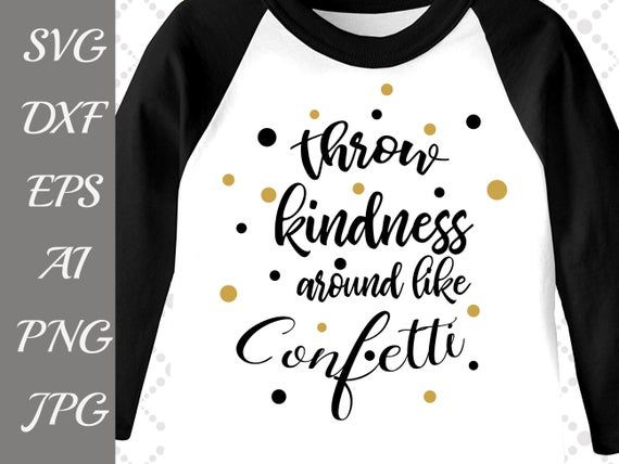 Throw Kindness Around Like Confetti Svg: INSPIRATIONAL SVG Positive quote Svg,Iron on Svg,Silhouet