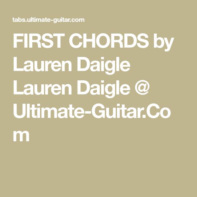 First Chords By Lauren Daigle Lauren Daigle Ultimate Guitar