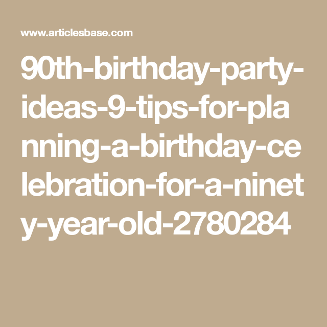 90th Birthday Party Ideas 9 Tips For Planning A Celebration Ninety Year Old 2780284