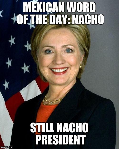 hillary clinton mexican word of the day nacho still nacho