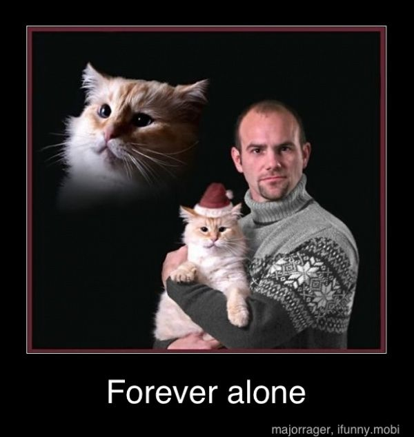 FOREVER ALONE-hilarious