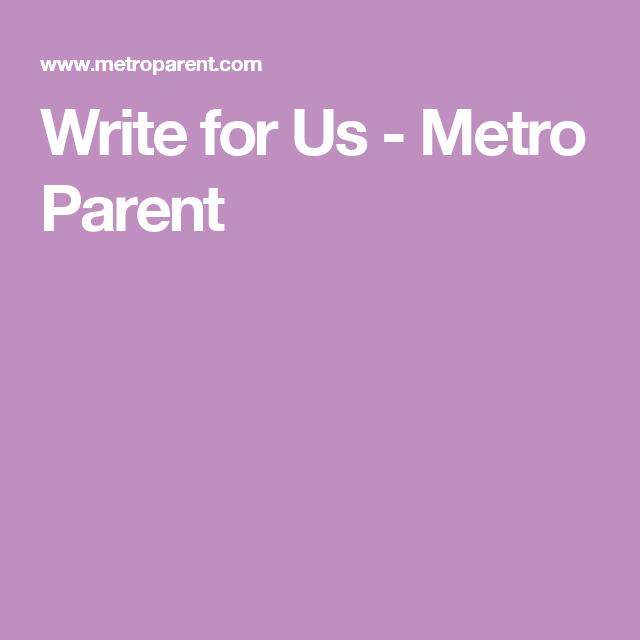Write for Us - Metro Parent