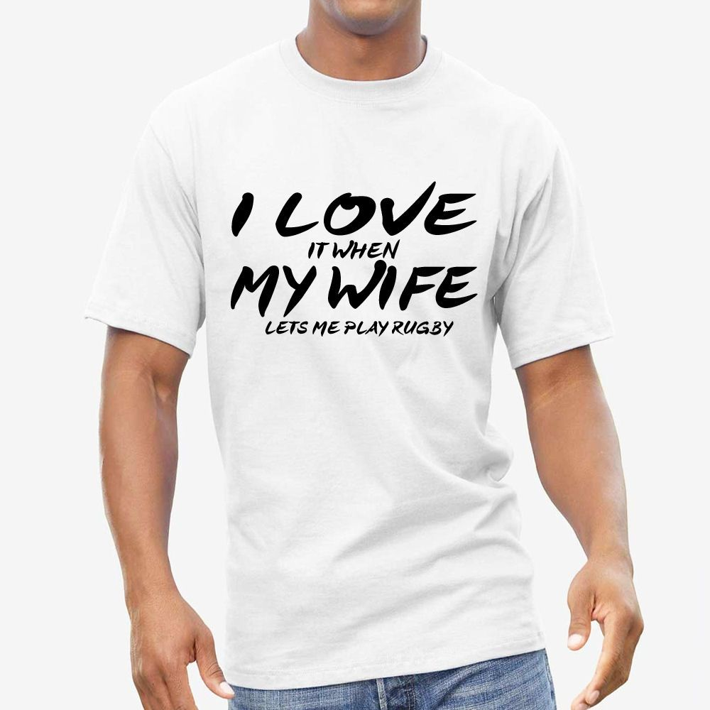 I LOVE MY WIFE, RUGBY MENS T SHIRT, Funny slogan t-shirts best ...