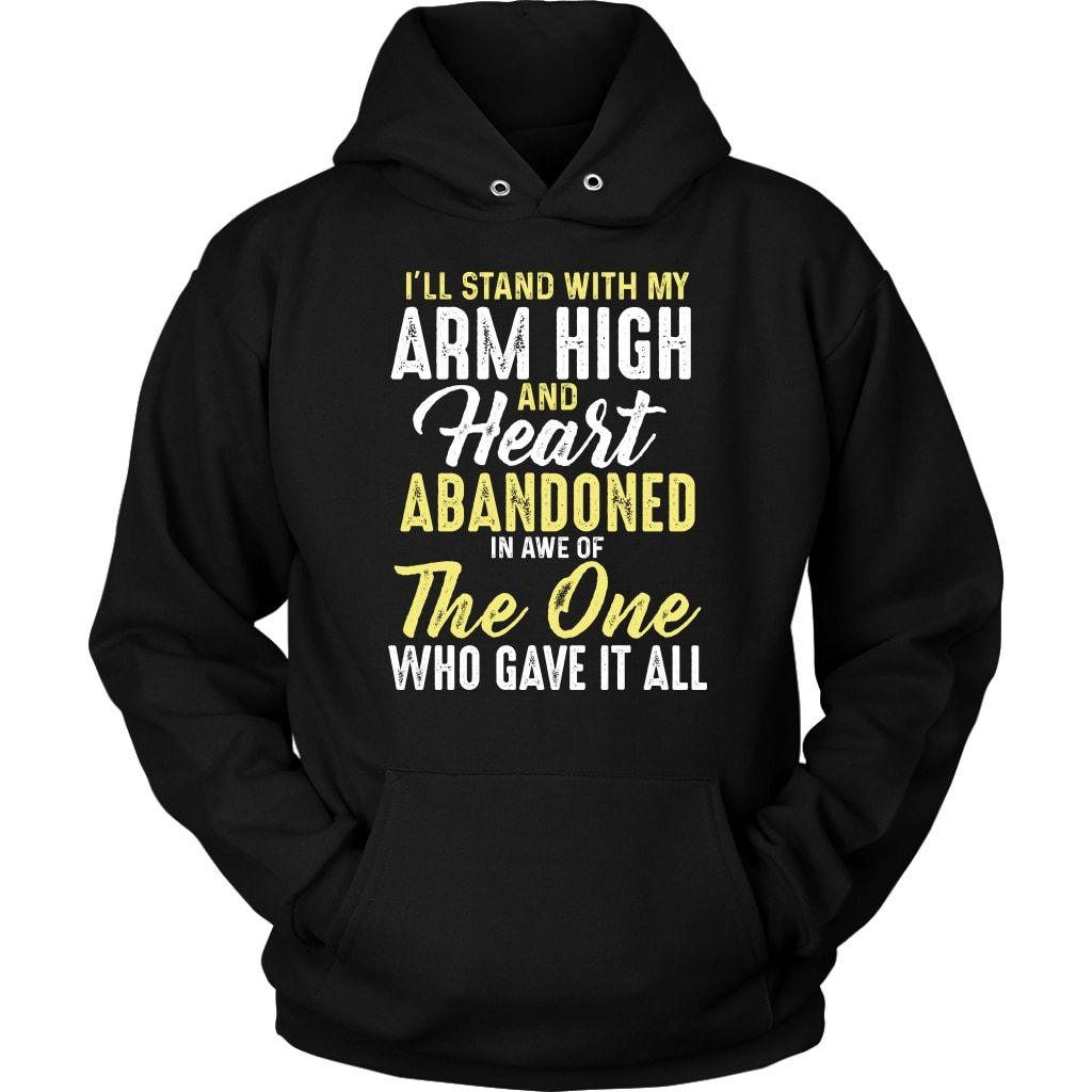 I'll stand with my arm high and heart abandoned Christian hoodie