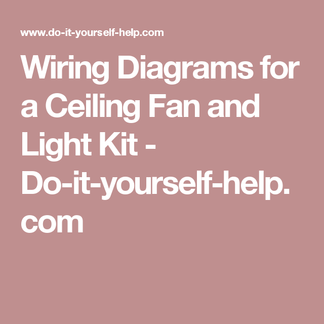 wiring diagrams for a ceiling fan and light kit - do-it-yourself-