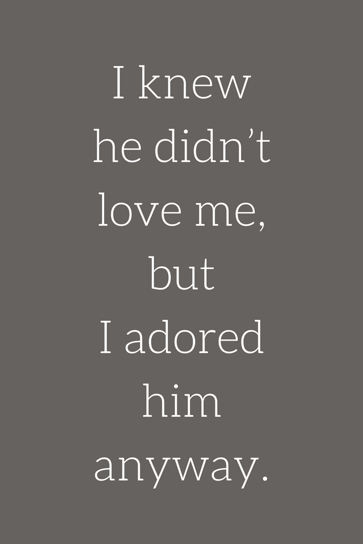 Love Quotes I Knew He Didnt Love Me But I Adored Him Anyway