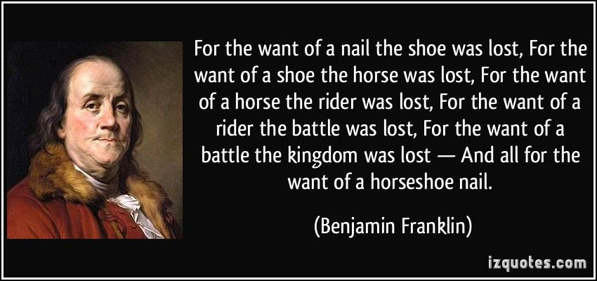 For The Want Of A Nail The Shoe Was Lost For The Want Of A Shoe The Horse Was Lost For The Want Of Benjamin Franklin Quotes Lost Quotes Ben