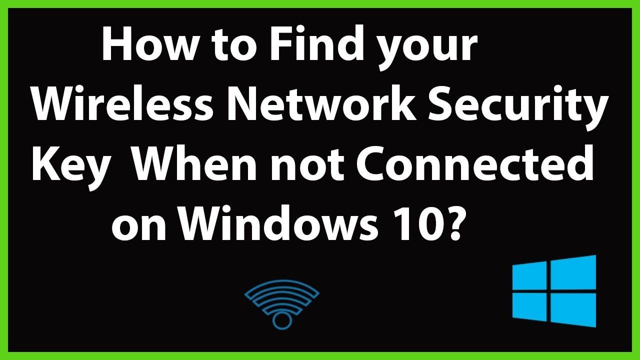 How To Find Your Wireless Network Security Key When You Not Connected On Wireless Networking Network Security Windows 10 Tutorials