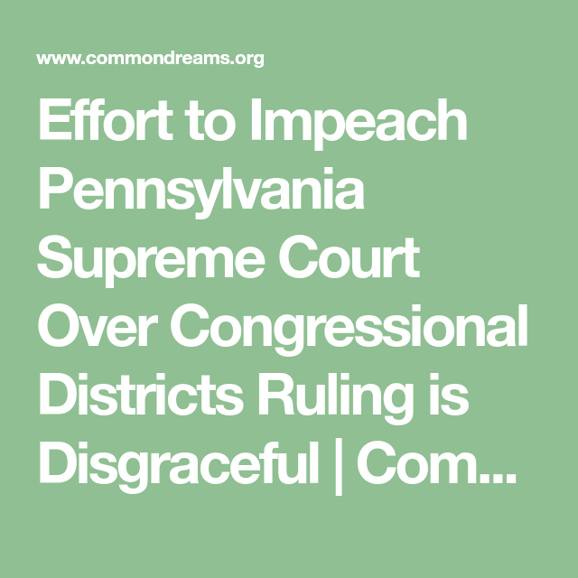 Effort To Impeach Pennsylvania Supreme Court Over Congressional Districts Ruling Is Disgraceful Supreme Court Impeach Court