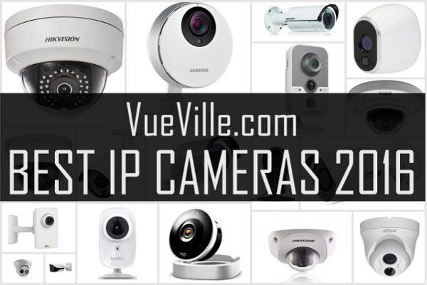 Best Ip Camera 2016 Recommendations Vueville Best Ip Camera Security Camera Ideas Best Home Security System